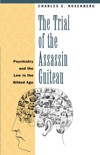 The Trial of the Assassin Guiteau: Psychiatry and the Law in the Gilded (Trial Of The Assassin Guiteau)