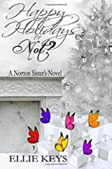 Happy Holidays or Not (The Norton Sisters Series) (Volume 7) Paperback