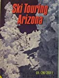 Ski Touring Arizona by Dougald Bremner (1987-09-03)