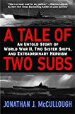 A Tale of Two Subs: An Untold Story of World War II, Two Sister Ships, and Extraordinary Heroism