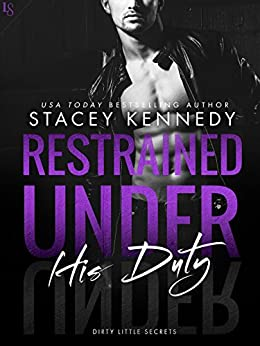 Restrained Under His Duty (Dirty Little Secrets) by [Kennedy, Stacey]