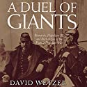 A Duel of Giants: Bismarck, Napoleon III, and the Origins of the Franco-Prussian War Audiobook by David Wetzel Narrated by Jim D. Johnston