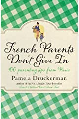 French Parents Don't Give In: 100 parenting tips from Paris by Pamela Druckerman (2014-01-02)