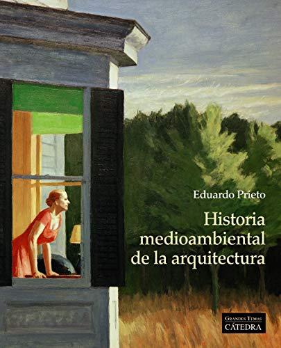 Historia medioambiental de la arquitectura (Arte Grandes Temas) por Eduardo Prieto