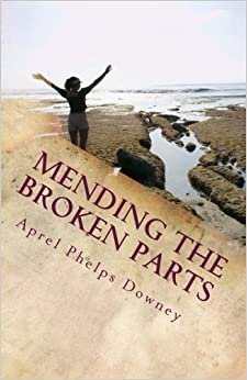 Book Mending the Broken Parts: Start fixing what feels broken and start living by Aprel Phelps-Downey (2014-06-12)