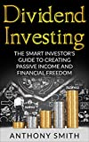 Dividend Investing:The smart investors guide to creating passive income and financial freedom. (Dividend Investing, Penny Stocks, Option Trading, Passive Income Book 1)