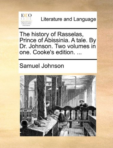 The history of Rasselas, Prince of Abissinia. A tale. By Dr. Johnson. Two volumes in one. Cooke's edition. ...