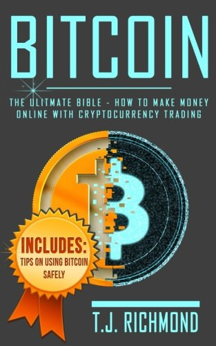 Bitcoin: The Ultimate Bible - How To Make Money Online With Cryptocurrency Trading