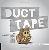 Duct Tape: 101 Adventurous Ideas for Art, Jewelry, Flowers, Wallets and More