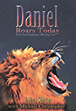 Daniel Roars Today: End-Times Prophecies Affecting You (Lost In Translation Book 5)