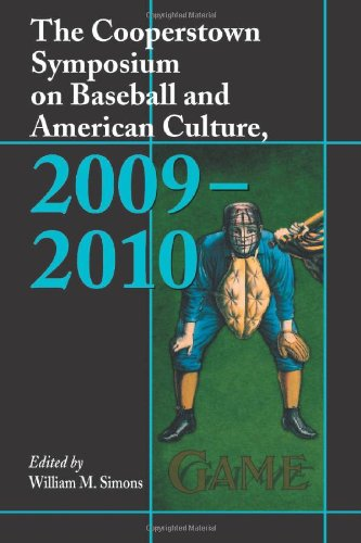 Download The Cooperstown Symposium on Baseball and American Culture, 2009-2010 (Cooperstown Symposium on Baseball & American Culture) ebook