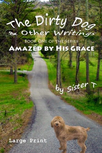 The Dirty Dog & Other Writings: Large Print Edition (Amazed By His - Dog Dirty White