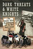 Dark Threats and White Knights: The Somalia Affair, Peacekeeping, and the New Imperialism