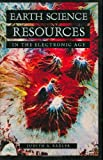 Earth Science Resources in the Electronic Age, Judith A. Bazler, 1573563811