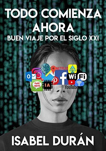Todo comienza ahora: Buen viaje por el siglo XXI por Isabel Durán