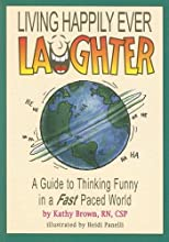 Living Happily Ever Laughter ... A Guide To Thinking Funny In A