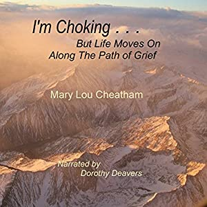 I'm Choking...but Life Moves on Along the Path of Grief Audiobook