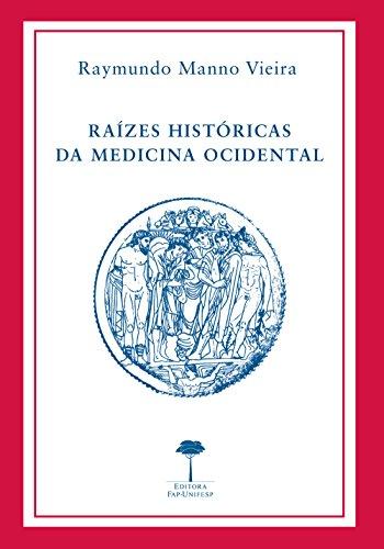 Raízes históricas da medicina ocidental (História da Medicina Livro 4)