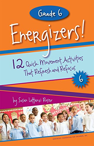 Grade 6 Energizers! 12 Quick Movement Activities That Refresh and Refocus (Responsive Classroom Energizers)
