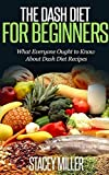 Dash Diet: What Everyone Ought to Know About dash diet cookbook & dash diet weight loss solution
