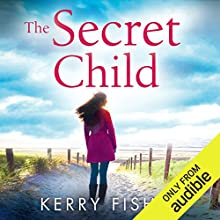 The Secret Child Audiobook by Kerry Fisher Narrated by Emma Spurgin Hussey