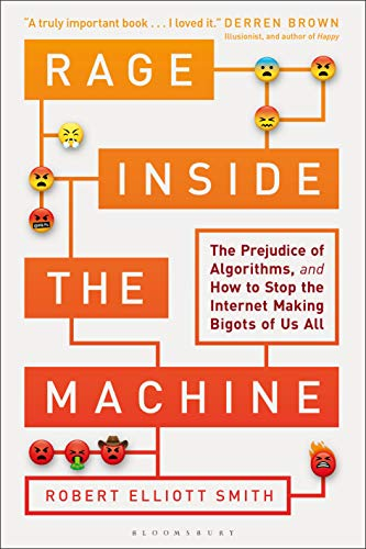 - Rage Inside the Machine: The Prejudice of Algorithms, and How to Stop the Internet Making Bigots of Us All