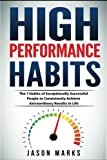 img - for High Performance Habits: The 7 Habits of Exceptionally Successful People to Consistently Achieve Extraordinary Results In Life (Small Habits & High Performance Habits Series) (Volume 5) book / textbook / text book
