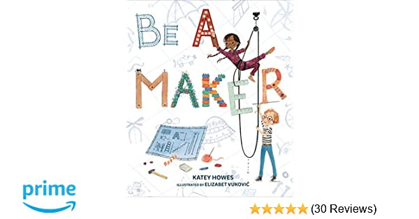 Amazon com: Be a Maker (9781512498028): Katey Howes
