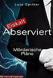 Eiskalt abserviert - Mörderische Pläne (German Edition)