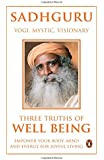 Three Truths Of Well Being: Empower Your Body, Mind And Energy For Joyful Living