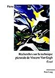 Recherches sur la technique picturale de Vincent Van Gogh: essai