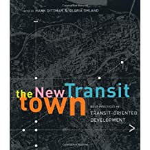 The New Transit Town: Best Practices In Transit-Oriented Development: Best Practices in Transit-Oriented Developments