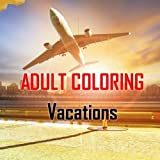Adult Coloring Vacations: Relaxation, Stress Relief, Beach, Paris, London, Bathing Suits, Planes, Tropical Island
