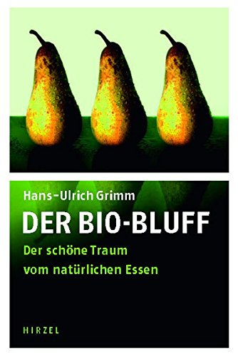 Der Bio-Bluff: Der schöne Traum vom natürlichen Essen