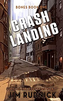 Crash Landing: Survival in a Dystopian World (BONES BOOK ONE 1) by [Rudnick, Jim]