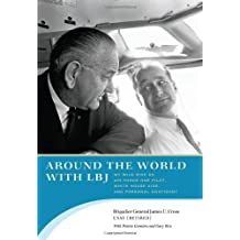 Around the World with LBJ: My Wild Ride as Air Force One Pilot, White House Aide, and Personal Confidant: My Wild Ride as Air Force One Pilot, White House Aide, and Personal Confidante