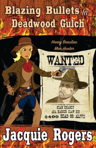 Blazing Bullets in Deadwood Gulch (Honey Beaulieu - Man Hunter) (Volume 3) pdf epub