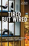 Tired But Wired: How to Overcome Sleep Problems: the Essential Sleep Toolkit