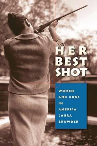 Her Best Shot: Women and Guns in America (Best Guns In The World Military)