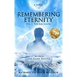 Remembering Eternity Volume 1: The Sun Inside Book 1 The Game Begins: A Search for the Permanent Bliss of Enlightenment