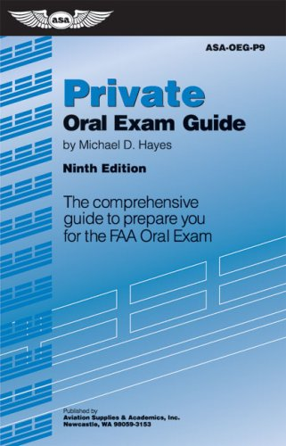 Private Oral Exam Guide: The Comprehensive Guide to Prepare You for the FAA Oral Exam (Oral Exam Guide series)