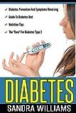 Diabetes: Diabetes Prevention And Symptoms Reversing, Guide To Diabetes Diet, Nutrition Tips, The...