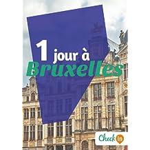 1 jour à Bruxelles: Des cartes, des bons plans et les itinéraires indispensables (French Edition)