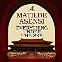Everything Under the Sky Audiobook by Matilde Asensi Narrated by Coleen Marlo