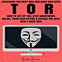 Accessing the Deep Web & Dark Web with Tor: How to Set Up Tor, Stay Anonymous Online, Avoid NSA Spying & Access the Deep Web & Dark Web Audiobook by Jack Jones Narrated by Dan Gralick
