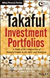 Takaful Investment Portfolios: A Study of the Composition of Takaful Funds in the GCC and Malaysia (Wiley Finance), Abdulrahman Khalil Tolefat, Mehmet Asutay, 1118385470