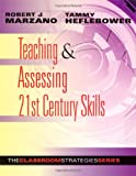 Teaching and Assessing 21st Century Skills: The Classroom Strategies Series (What Principals Need to Know about)
