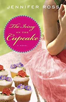 The Icing on the Cupcake: A Novel by [Ross, Jennifer]