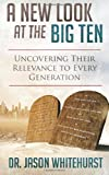 A New Look at the Big Ten: Uncovering Their Relevance to Every Generation, Jason Whitehurst, 1499667345