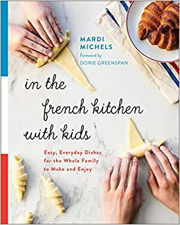 In The French Kitchen With Kids Easy Everyday Dishes For